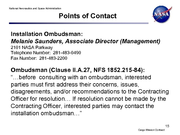 National Aeronautics and Space Administration Points of Contact Installation Ombudsman: Melanie Saunders, Associate Director