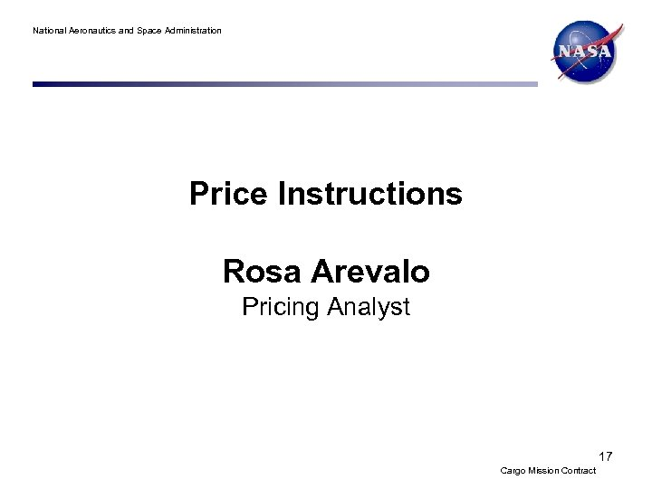 National Aeronautics and Space Administration Price Instructions Rosa Arevalo Pricing Analyst 17 Cargo Mission