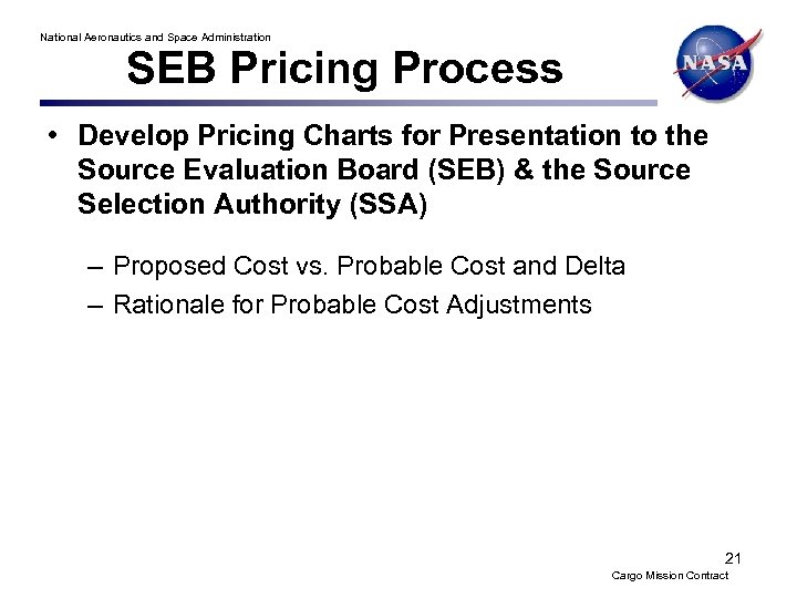 National Aeronautics and Space Administration SEB Pricing Process • Develop Pricing Charts for Presentation