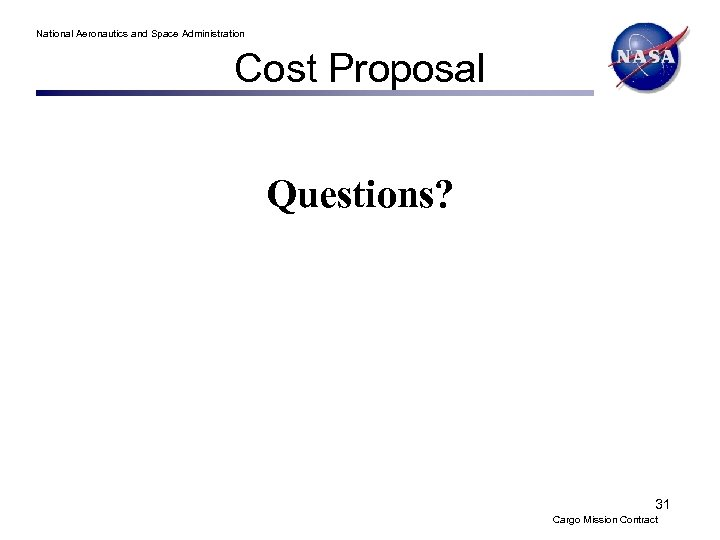 National Aeronautics and Space Administration Cost Proposal Questions? 31 Cargo Mission Contract