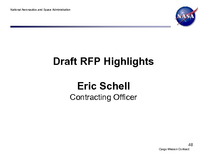 National Aeronautics and Space Administration Draft RFP Highlights Eric Schell Contracting Officer 48 Cargo