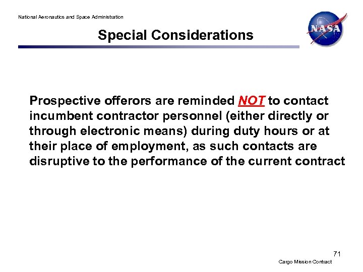National Aeronautics and Space Administration Special Considerations Prospective offerors are reminded NOT to contact
