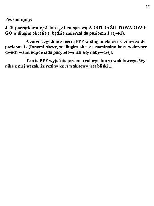 15 Podsumujmy: Jeśli początkowo εr<1 lub εr>1 za sprawą ARBITRAŻU TOWAROWEGO w długim okresie