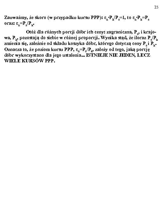 23 Zauważmy, że skoro (w przypadku kursu PPP): εn∙Pk/Pz=1, to εn∙Pk=Pz oraz: εn=Pz/Pk. Otóż