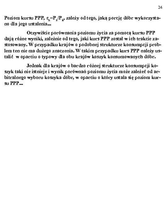 24 Poziom kursu PPP, εn=Pz/Pk, zależy od tego, jaką porcję dóbr wykorzystano dla jego