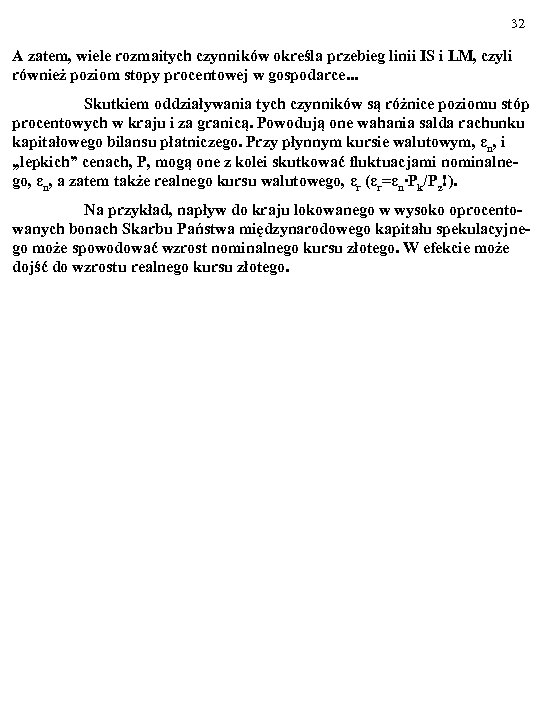 32 A zatem, wiele rozmaitych czynników określa przebieg linii IS i LM, czyli również