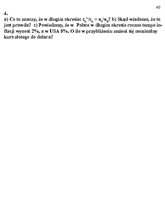 40 4. a) Co to znaczy, że w długim okresie: εn'/εn = πz/πk? b)