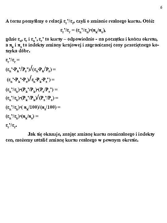 6 A teraz pomyślmy o relacji εr'/εr, czyli o zmianie realnego kursu. Otóż: εr'/εr