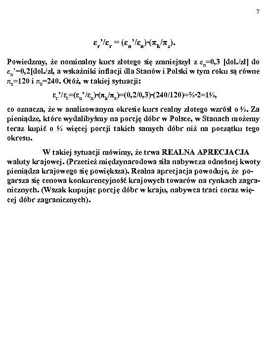 7 εr'/εr = (εn'/εn)∙(πk/πz). Powiedzmy, że nominalny kurs złotego się zmniejszył z εn=0, 3