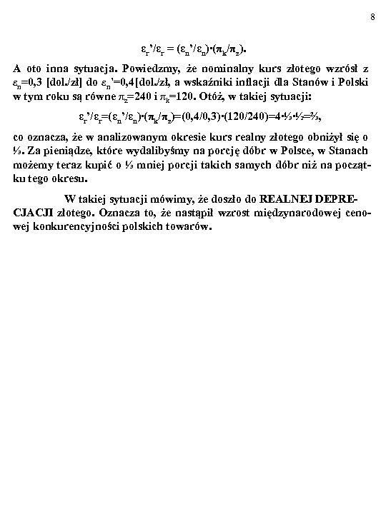 8 εr'/εr = (εn'/εn)∙(πk/πz). A oto inna sytuacja. Powiedzmy, że nominalny kurs złotego wzrósł