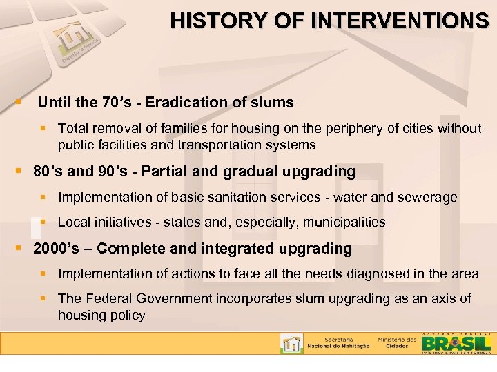 HISTORY OF INTERVENTIONS Until the 70's - Eradication of slums Total removal of families