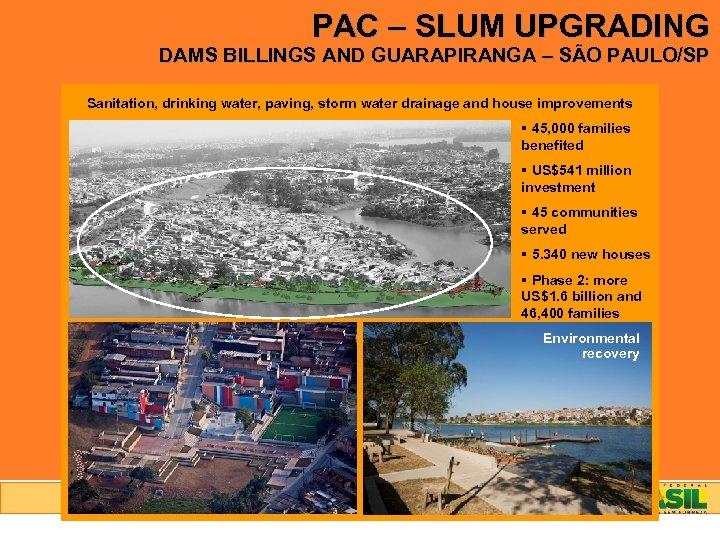 PAC – SLUM UPGRADING DAMS BILLINGS AND GUARAPIRANGA – SÃO PAULO/SP Sanitation, drinking water,