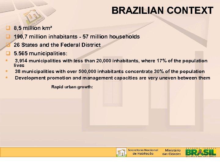 BRAZILIAN CONTEXT q q 8, 5 million km² 3, 914 municipalities with less than