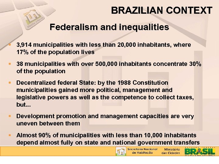 BRAZILIAN CONTEXT Federalism and inequalities 3, 914 municipalities with less than 20, 000 inhabitants,