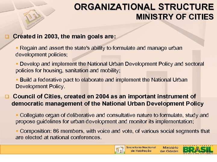 ORGANIZATIONAL STRUCTURE MINISTRY OF CITIES q Created in 2003, the main goals are: Regain
