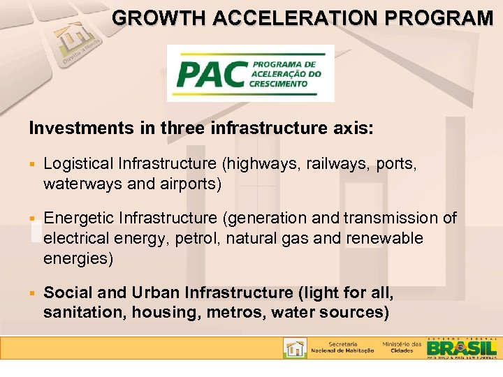 GROWTH ACCELERATION PROGRAM Investments in three infrastructure axis: Logistical Infrastructure (highways, railways, ports, waterways