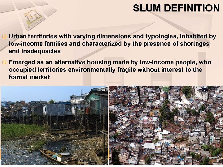 SLUM DEFINITION q Urban territories with varying dimensions and typologies, inhabited by low-income families
