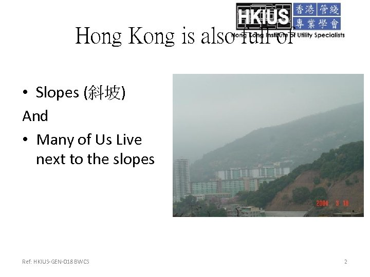 Hong Kong is also full of • Slopes (斜坡) And • Many of Us