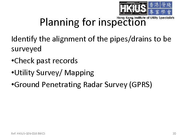 Planning for inspection Identify the alignment of the pipes/drains to be surveyed • Check