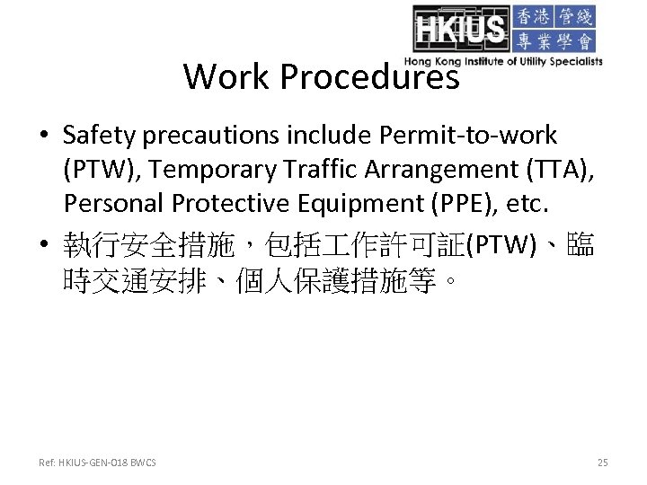 Work Procedures • Safety precautions include Permit-to-work (PTW), Temporary Traffic Arrangement (TTA), Personal Protective