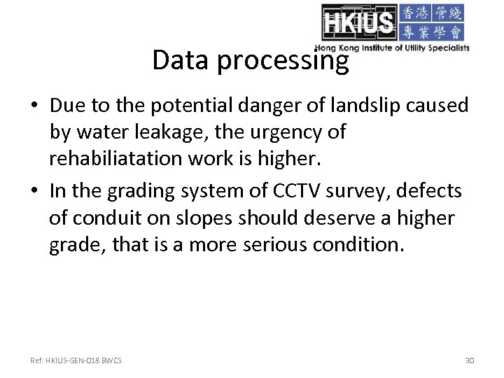 Data processing • Due to the potential danger of landslip caused by water leakage,