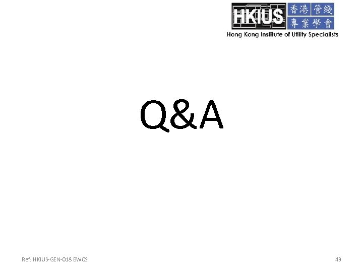 Q&A Ref: HKIUS-GEN-018 BWCS 43
