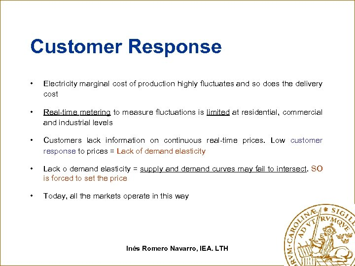 Customer Response • Electricity marginal cost of production highly fluctuates and so does the