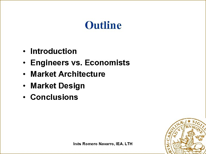 Outline • • • Introduction Engineers vs. Economists Market Architecture Market Design Conclusions Inés