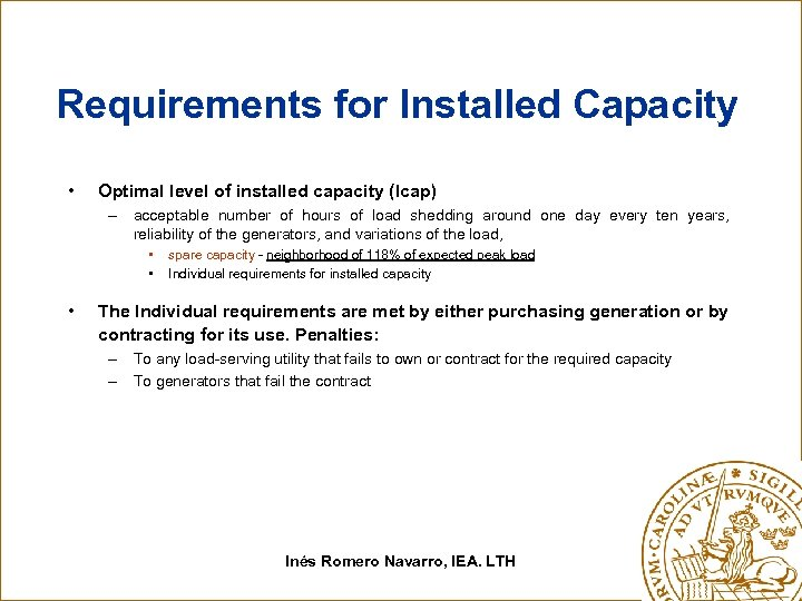 Requirements for Installed Capacity • Optimal level of installed capacity (Icap) – acceptable number