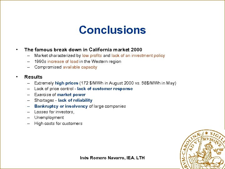 Conclusions • The famous break down in California market 2000 – Market characterized by