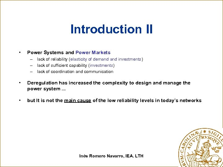 Introduction II • Power Systems and Power Markets – lack of reliability (elasticity of