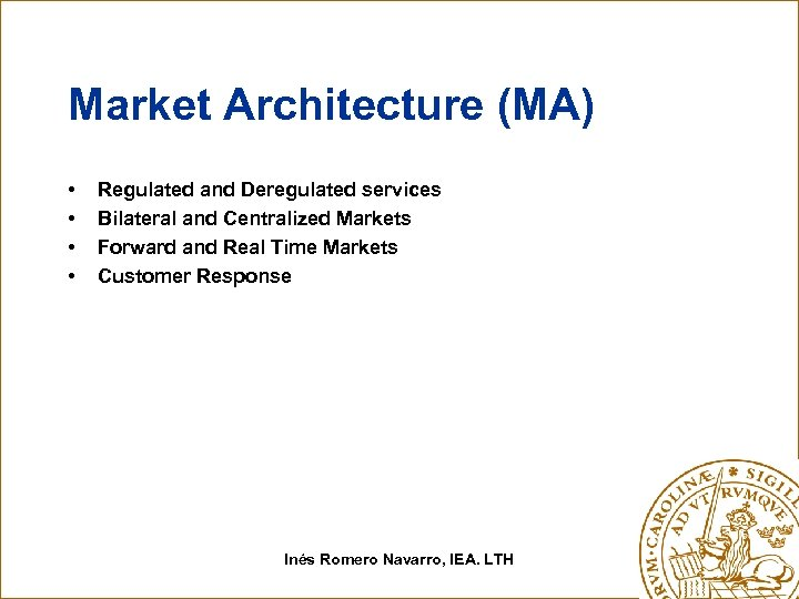 Market Architecture (MA) • • Regulated and Deregulated services Bilateral and Centralized Markets Forward