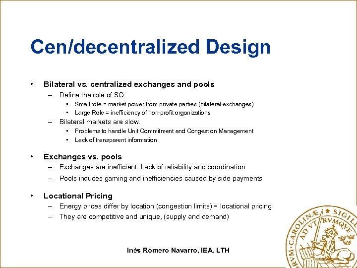 Cen/decentralized Design • Bilateral vs. centralized exchanges and pools – Define the role of
