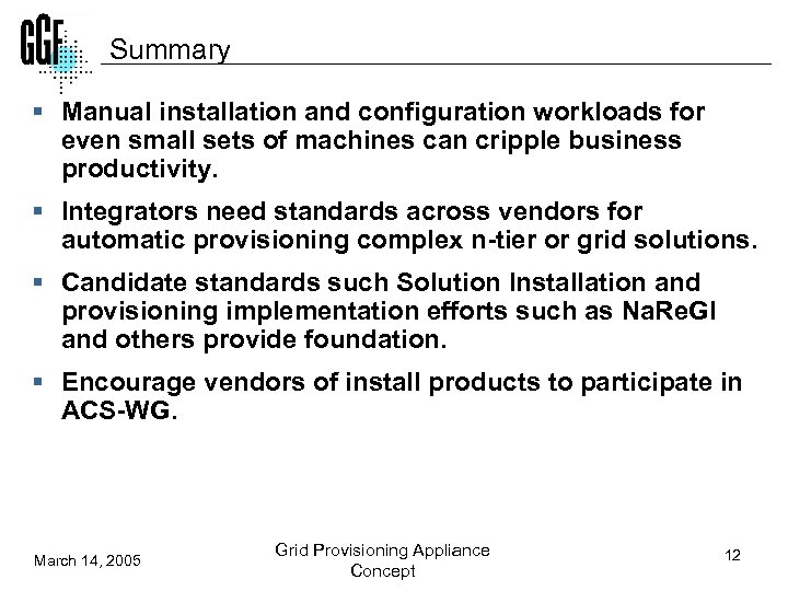 Summary § Manual installation and configuration workloads for even small sets of machines can