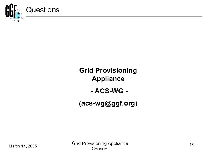 Questions Grid Provisioning Appliance - ACS-WG - (acs-wg@ggf. org) March 14, 2005 Grid Provisioning