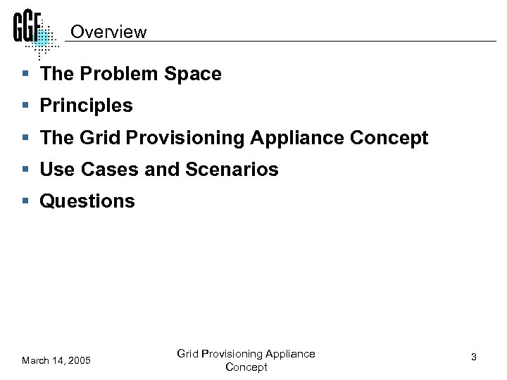 Overview § The Problem Space § Principles § The Grid Provisioning Appliance Concept §
