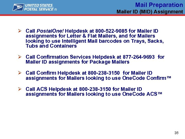 Mail Preparation Mailer ID (MID) Assignment Ø Call Postal. One! Helpdesk at 800 -522