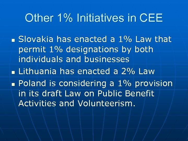 Other 1% Initiatives in CEE n n n Slovakia has enacted a 1% Law