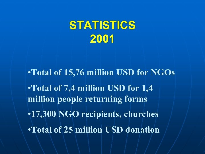 STATISTICS 2001 • Total of 15, 76 million USD for NGOs • Total of