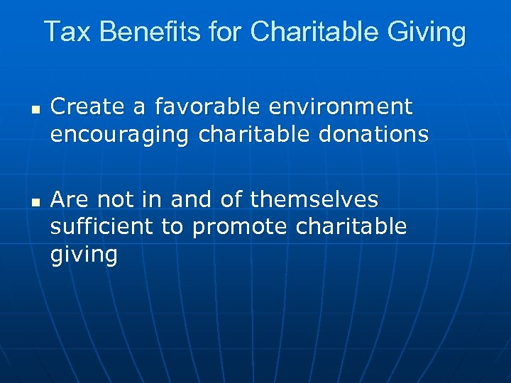 Tax Benefits for Charitable Giving n n Create a favorable environment encouraging charitable donations