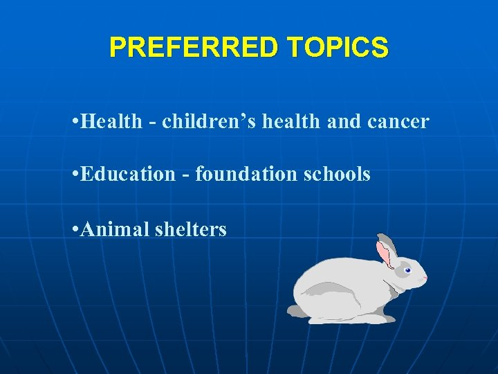 PREFERRED TOPICS • Health - children's health and cancer • Education - foundation schools