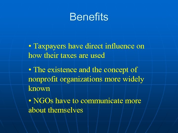 Benefits • Taxpayers have direct influence on how their taxes are used • The