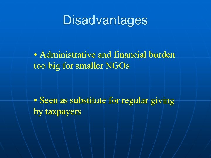 Disadvantages • Administrative and financial burden too big for smaller NGOs • Seen as