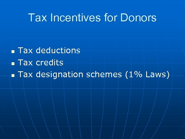 Tax Incentives for Donors n n n Tax Tax deductions credits designation schemes (1%