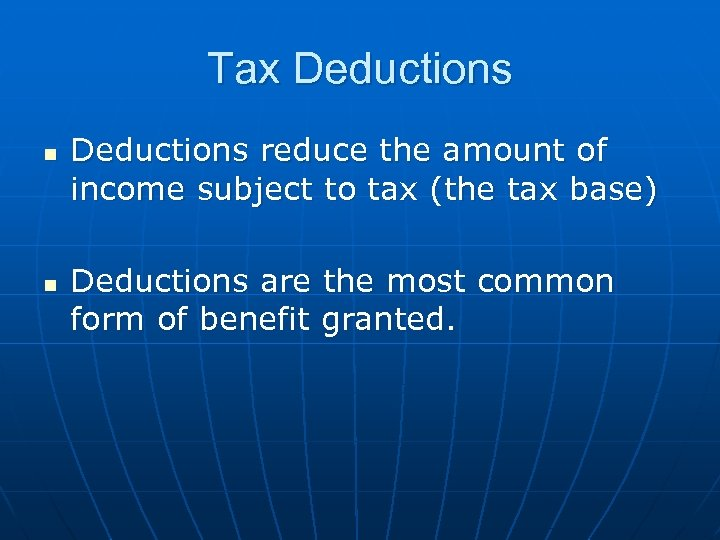 Tax Deductions n n Deductions reduce the amount of income subject to tax (the