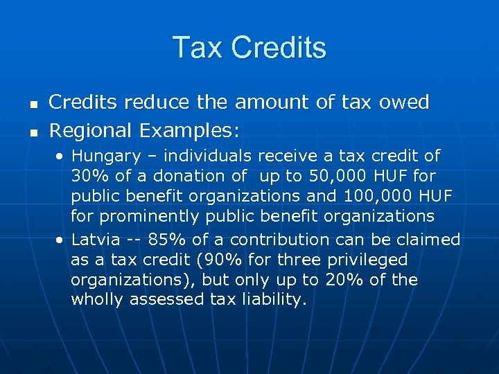 Tax Credits n n Credits reduce the amount of tax owed Regional Examples: •