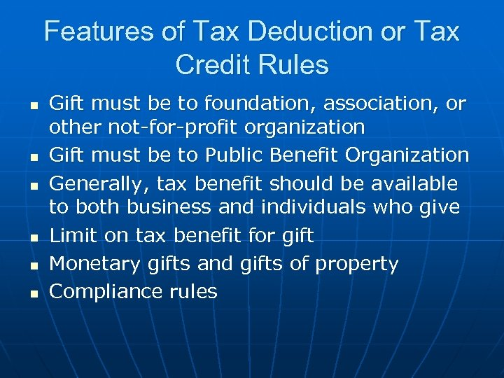 Features of Tax Deduction or Tax Credit Rules n n n Gift must be