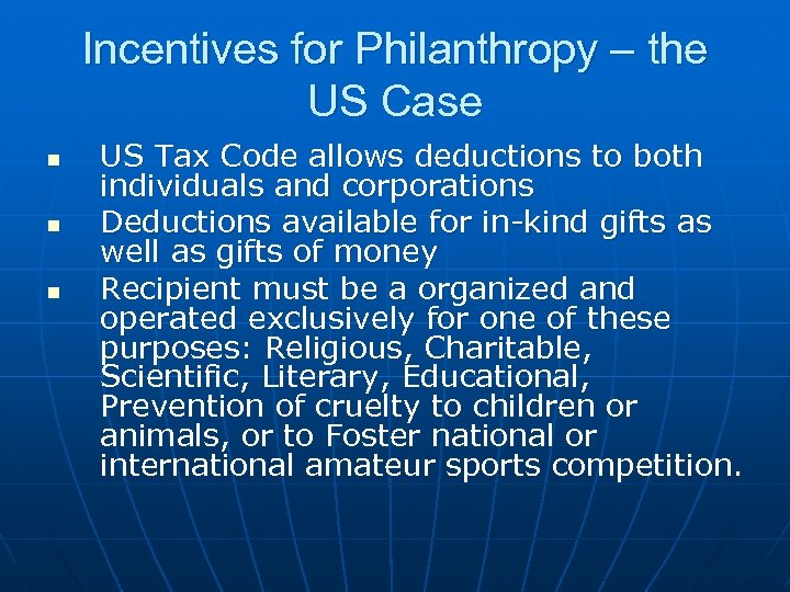 Incentives for Philanthropy – the US Case n n n US Tax Code allows