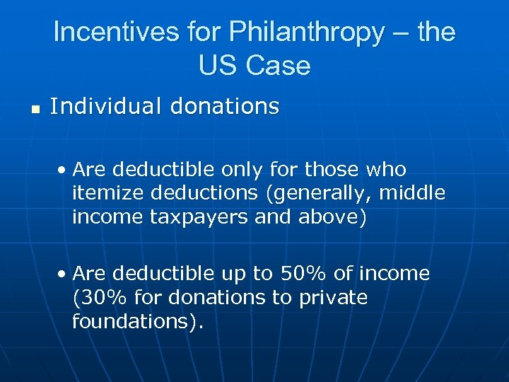 Incentives for Philanthropy – the US Case n Individual donations • Are deductible only