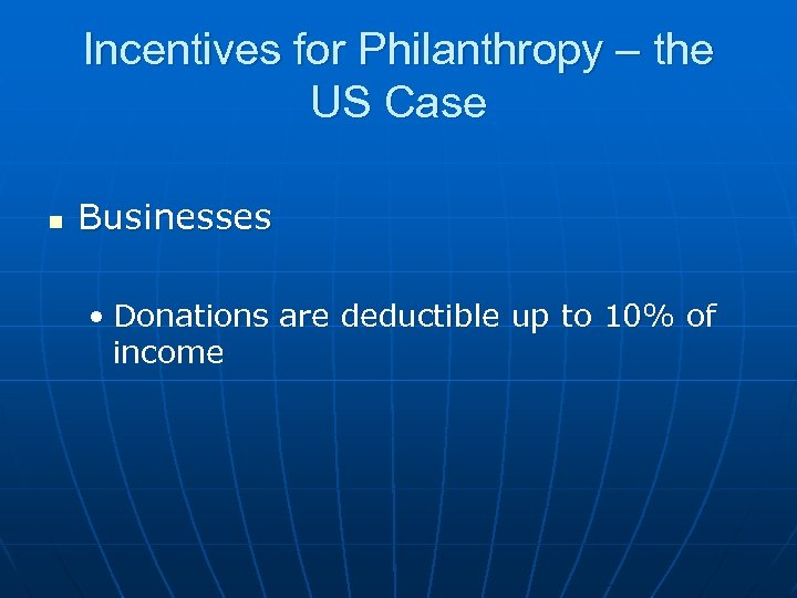 Incentives for Philanthropy – the US Case n Businesses • Donations are deductible up